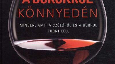 Jens Priewe: A borokról könnyedén - Minden, amit a szőlőről és a borról tudni kell