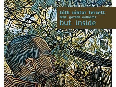Tóth Viktor Tercett feat. Gareth Williams – But Inside