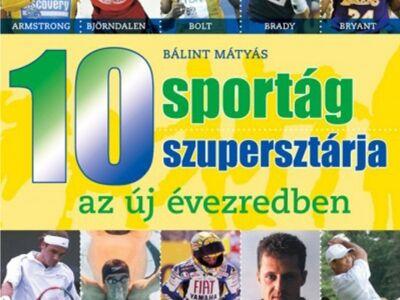 Bálint Mátyás: 10 sportág 10 szupersztárja az új évezredben