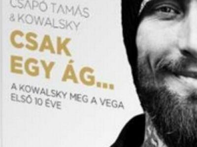 Csapó Tamás & Kowalsky: Csak egy ág… - A Kowalsky meg a Vega első 10 éve