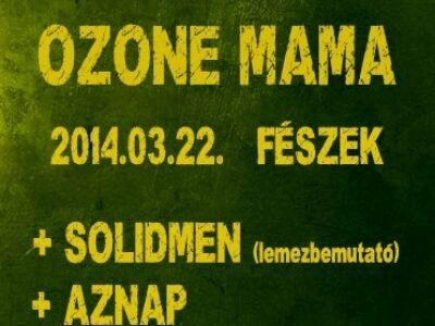 Ozone Mama, Solidmen, Aznap @ Fészek Klub