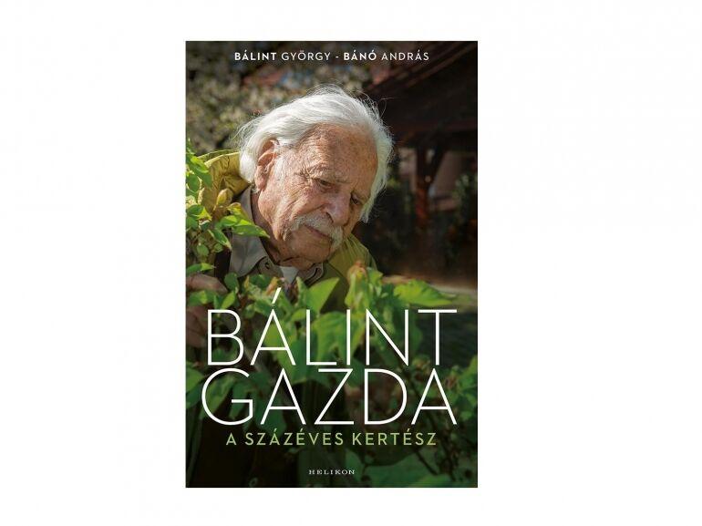 Bálint György – Bánó András: Bálint gazda, a százéves kertész